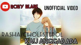 Download Kau Anggap Apa (Unofficial Video) Rasha/Cholesterol Band