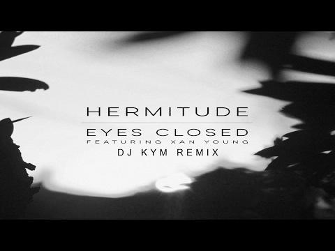 Hermitude ft. Xan Young - Eyes Closed (Dj Kym Remix)