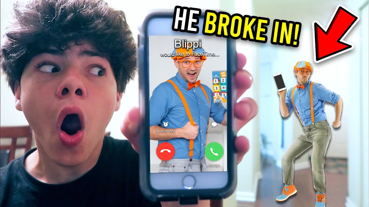 DO NOT FACETIME BLIPPI!! *HE BROKE INTO MY HOUSE*
