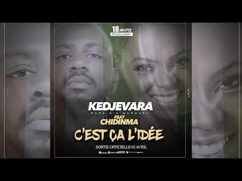 Kedjevara ft Chidinma    C'est ça l'idee   et le clip