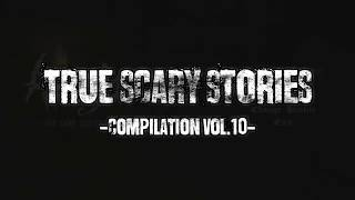 14 TRUE SCARY STORIES [Ultimate Compilation] - VOL.10