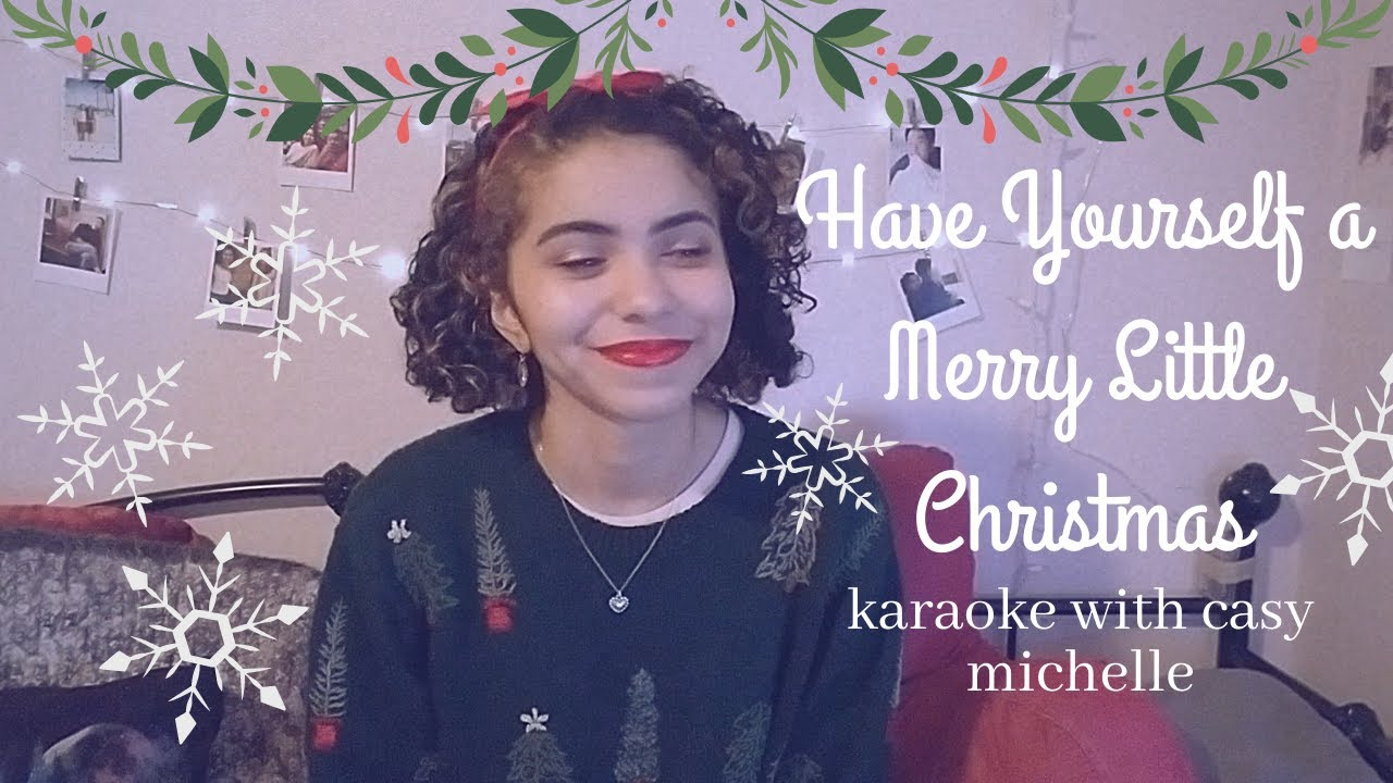 Have Yourself a Merry Little Christmas   karaoke with casy michelle - YouTube
