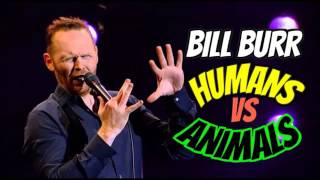 Bill Burr Humans Vs Animals