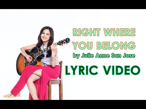 Right Where You Belong  Julie Anne San Jose LYRIC