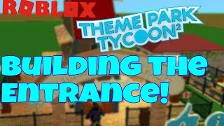 Theme Park Tycoon 2 Roblox- Episode 1- Building the Entrance
