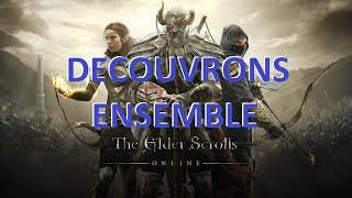 #01 : THE ELDER SCROLLS ONLINE : DECOUVRONS ENSEMBLE (PC Gameplay Découverte Fr) HD1080p