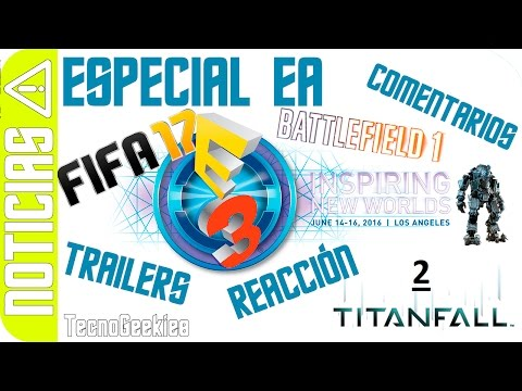 Noticias E3 2016: Avances de EA y reacciones a battlefield 1, Fifa 17 The Journey y Titanfall 2