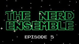 """The Nerd Ensemble - #5 """"Oh, what have you done YouTube?"""""""