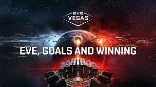 EVE Vegas 2017 - EVE, Goals and Winning