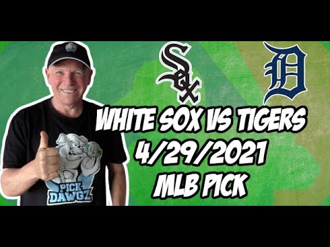 Chicago White Sox vs Detroit Tigers Doubleheader 4/29/21 MLB Pick and Prediction MLB Tips Betting