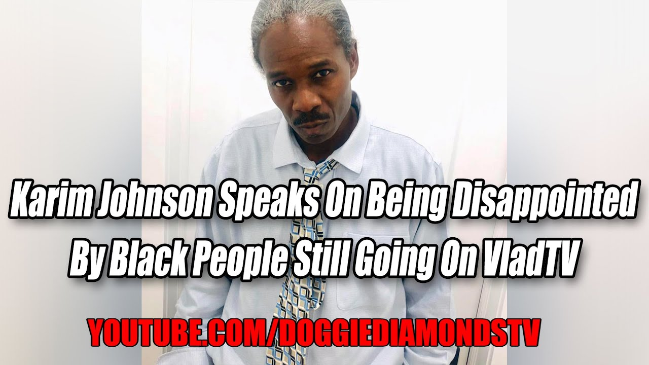 Karim Johnson Speaks On Being Disappointed By Black People Still Going On VladTV