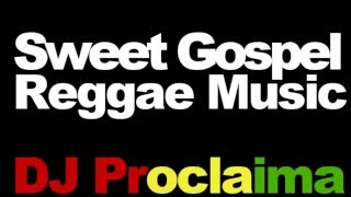 SWEET GOSPEL REGGAE MIX 2016   DJ PROCLAIMA REGGAE TAKEOVER SHOW