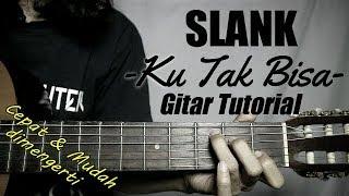 (Gitar Tutorial) SLANK - Ku Tak Bisa|Mudah & Cepat dimengerti untuk pemula