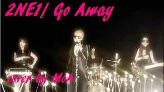 2NE1/ GO AWAY English Ver. *cover by MoA*