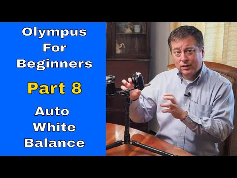 Olympus White Balance for Beginners Series Part 8 ep.135