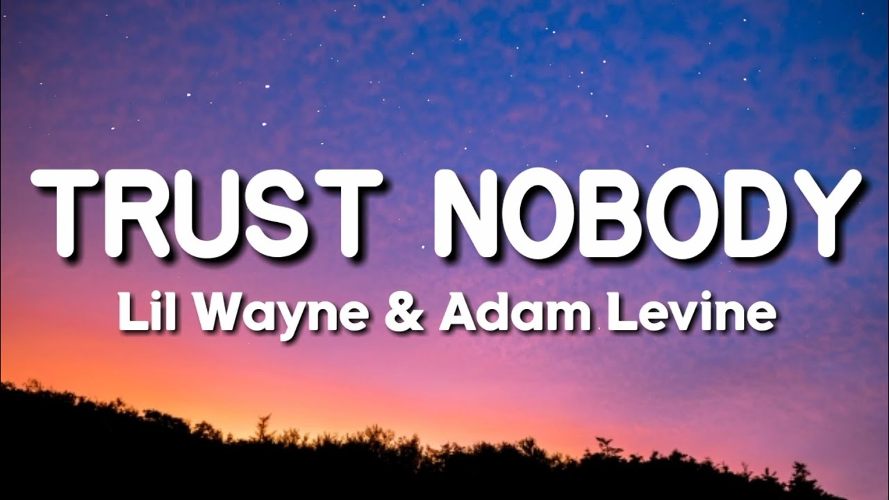 Lil Wayne Trust Nobody Lyrics Ft Adam Levine Youtube Nothing ever came to me easynothing ever came to me freei've been looking out for something to please mewell i've been working everyday of the week. lil wayne trust nobody lyrics ft adam levine