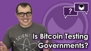 Bitcoin Q&A: Is bitcoin testing governments?