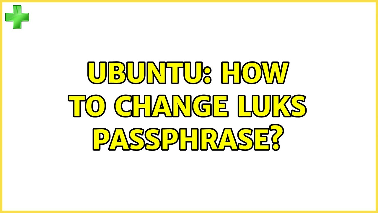 Ubuntu: How to change LUKS passphrase? (4 solutions!)