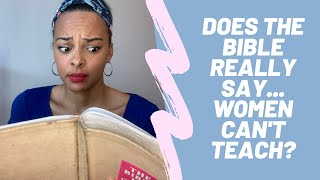 Does the Bible Say Women Can't Teach?