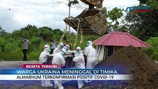 Warga Ukraina Meninggal di Timika | Almarhum Terkonfirmasi Covid-19