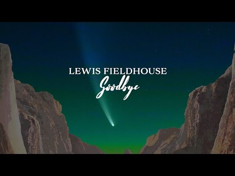 Lewis Fieldhouse - Goodbye (Official Video)