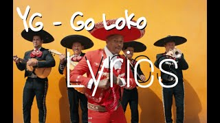 Lyrics Go Loko song, YG - Go Loko ft. Tyga, Jon Z, oopslyrics