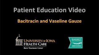 Burn Unit Series - Bacitracin and Vaseline Gauze (UI Health Care)