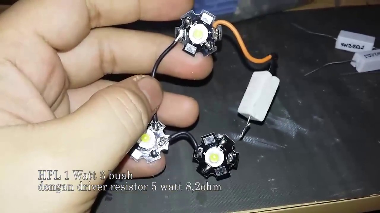 Hpl Led 1 Watt 3 Buah Dengan Driver Resistor 5watt 8 2ohm Youtube