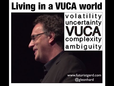 Living In A VUCA World: Volatility, Uncertainty, Complexity, Ambiguity (Futurist Gerd Leonhard)