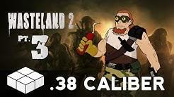 Let's Play - Wasteland 2: Pt.3 - .38 Caliber Massacre