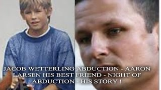 JACOB WETTERLING - AARON LARSON HIS BEST FRIEND - NIGHT OF ABDUCTION - HIS STORY