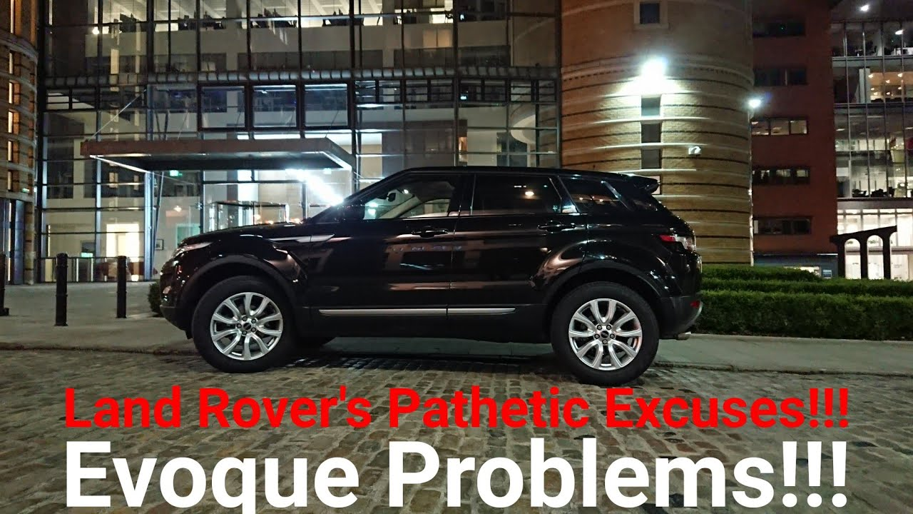 Range Rover Evoque Problems - rejected car after 9 months of ownership!
