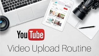 My Video Upload Routine // Gillian Perkins