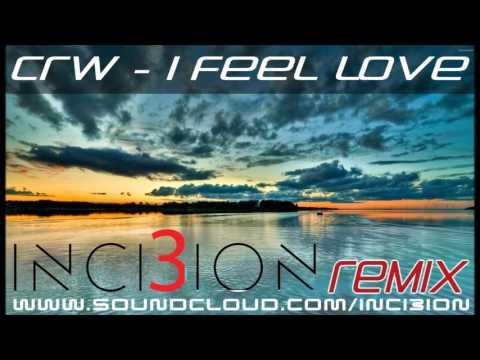 CRW    I feel love   INCI3I Uplifting Trance remix