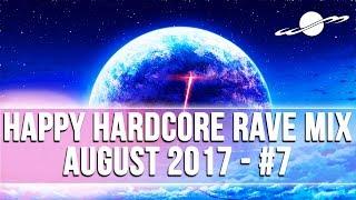 HAPPY HARDCORE RAVE MIX - AUGUST 2017 (#7)