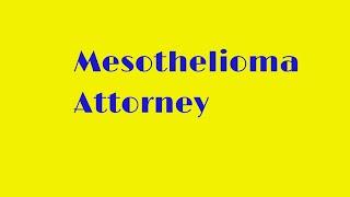 Mesothelioma Attorney | Mesothelioma Lawyer | Asbestos Lawyers