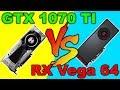 GTX 1070 Ti VS  RX Vega 64  Games Benchmark  & Comparison