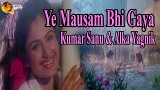 Ye Mausam Bhi Gaya | Singer Kumar Sanu & Alka Yagnik | HD Video