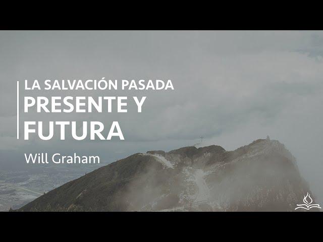 La salvación pasada, presente y futura -  Will Graham