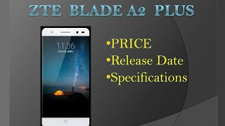 ZTE Blade A2 Plus 4GB RAM   Price   Release Date   Specifications