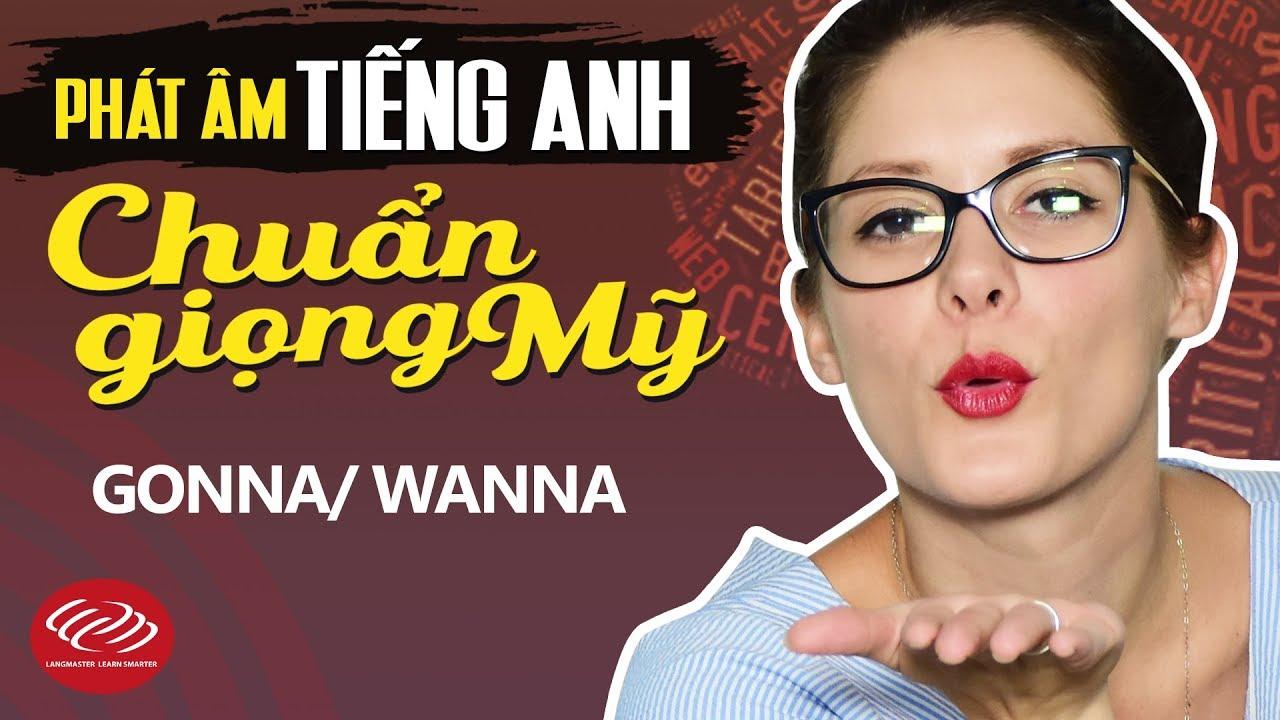 Phát âm tiếng Anh chuẩn giọng Mỹ - Gonna/Wanna [Học phát âm tiếng Anh chuẩn #3]