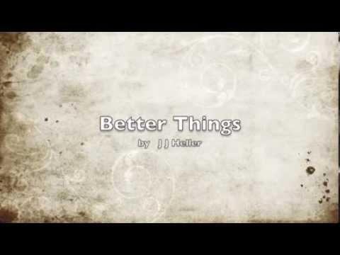 JJ HELLER - BETTER THINGS (with lyrics)