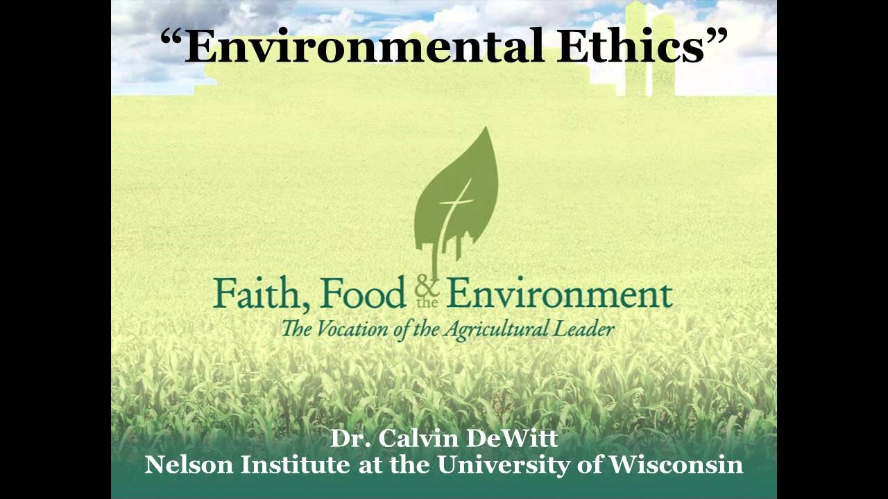 "Faith, Food & the Environment: Dr. Calvin DeWitt on ""Environmental ..."