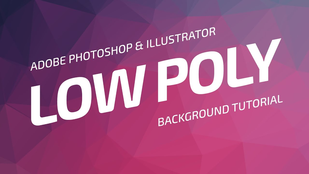 Low Poly Background Tutorial  Adobe Photoshop \u0026 Illustrator  YouTube