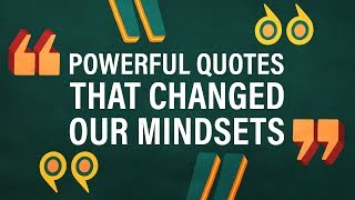 6 Powerful Quotes That Changed Our Mindsets