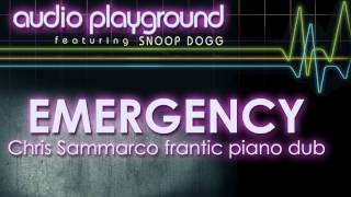 Audio Playground - Emergency (Feat. Snoop Dogg) [Chris Sammarco Frantic Piano Dub]