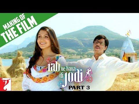 Making Of The Film - Rab Ne Bana Di Jodi | Part 3 | Shah Rukh Khan | Anushka Sharma