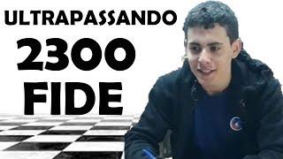 PASSANDO OS 2300 FIDE || Lucas…