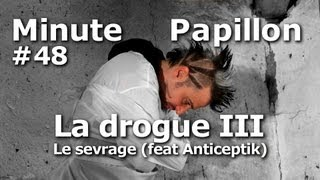 Minute Papillon #48 La drogue 3 : Le sevrage (feat Anticeptik)