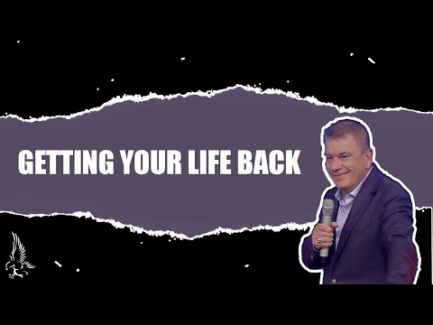 Getting Your Life Back | Pastor Tim Bagwell | Word of Life Christian Center